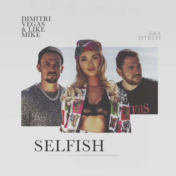 DIMITRI VEGAS & LIKE MIKE FEAT ERA ISTREFI - SELFISH (DIMITRI VEGAS & LIKE MIKE REMIX)