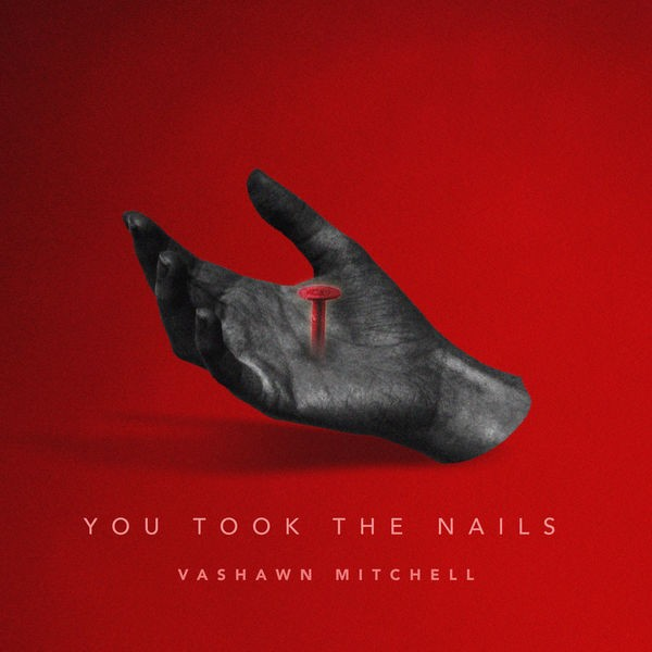 Vashawn Mitchell - You Took The Nails