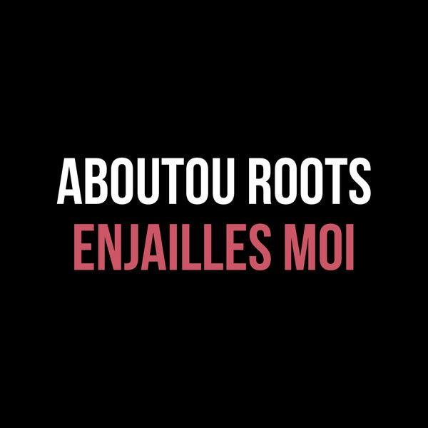 ABOUTOU ROOTS - Enjailles Moi
