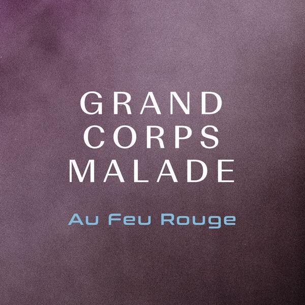 GRAND CORPS MALADE - Au feu rouge