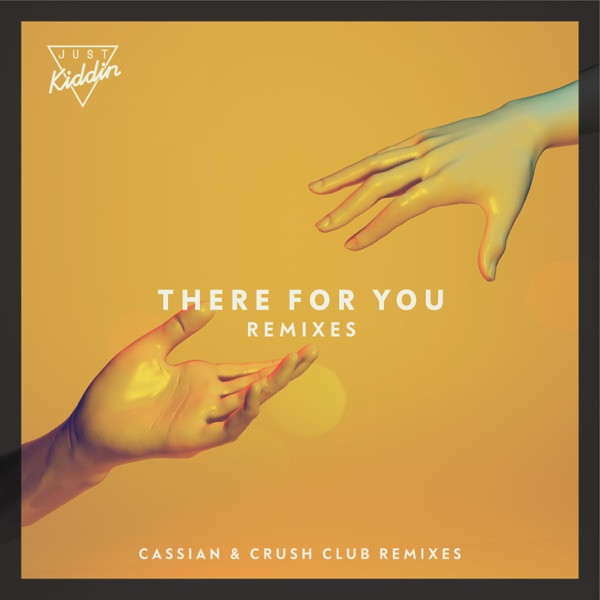 JUST KIDDIN FEAT EFFIE - THERE FOR YOU (CRUSH CLUB REMIX)