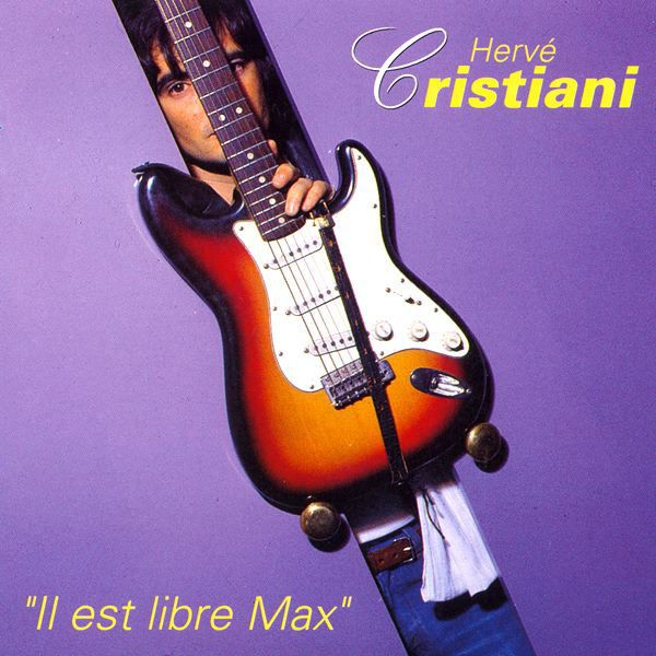 Hervé Cristiani - Il est libre Max