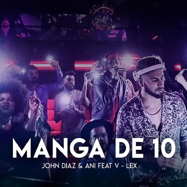 John Diaz&Ani feat V Lex Breezy - Manga de 10