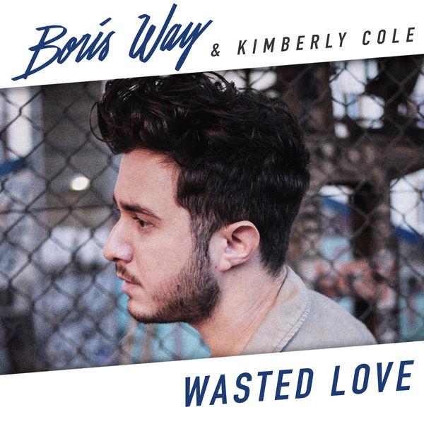 BORIS WAY & KIMBERLY COLE - WASTED LOVE