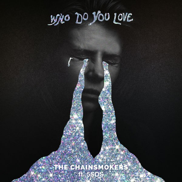 THE CHAINSMOKERS - Who Do You Love Ft 5 Seconds Of Summer