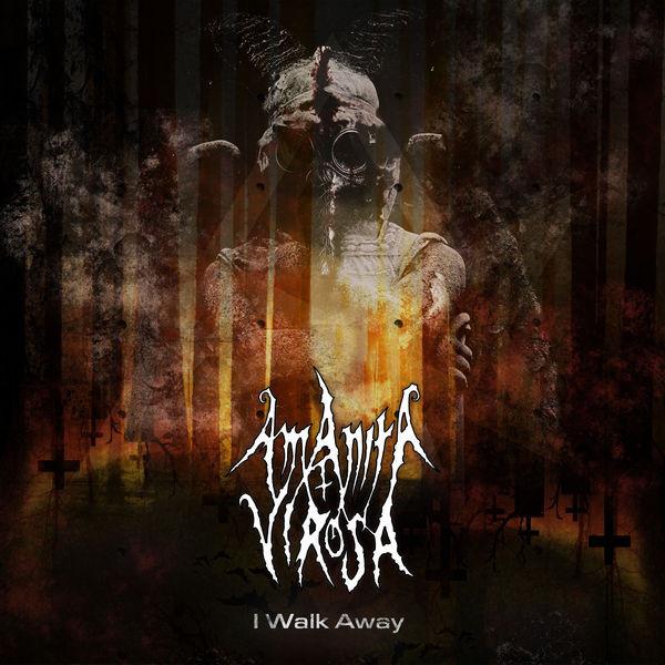 Amanita Virosa - I Walk Away