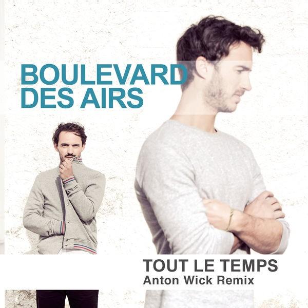 Boulevard Des Airs - Tout Le Temps (Anton Wick Remix)