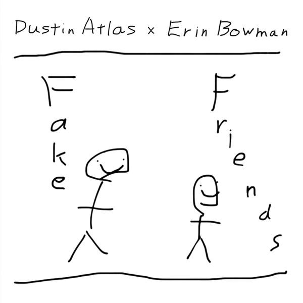 Dustin Atlas & Erin Bowman - Fake Friends