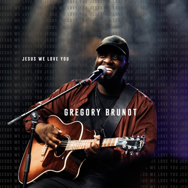 Gregory Brunot - Jesus We Love You