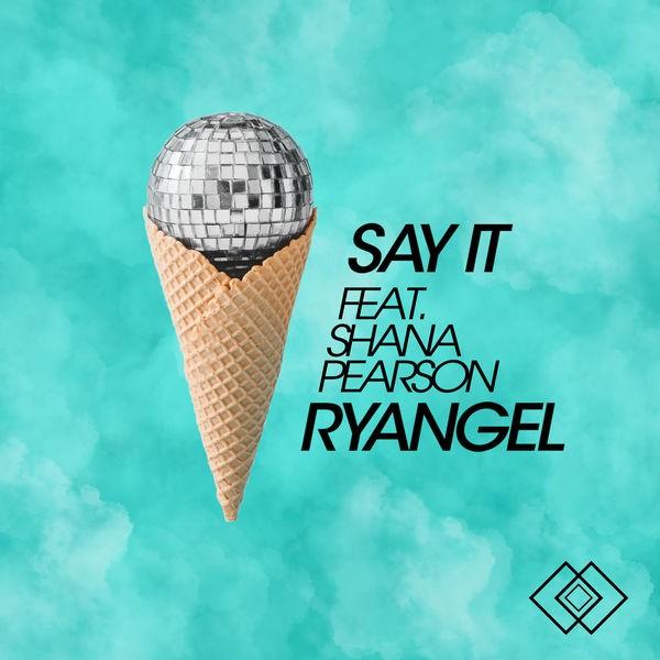 Ryangel - Say It (Feat. Shana Pearson)