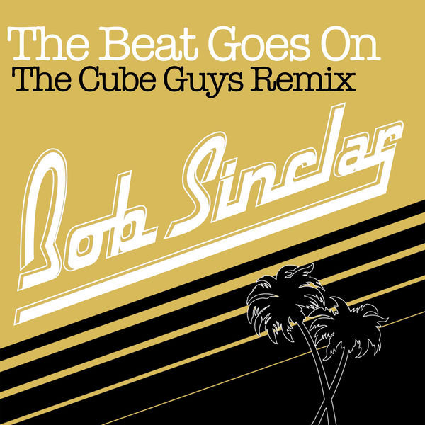 BOB SINCLAR - THE BEAT GOES ON (THE CUBE GUYS REMIX)