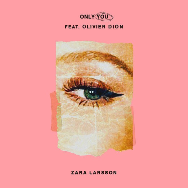 ZARA LARSSON + OLIVIER DION - Only You