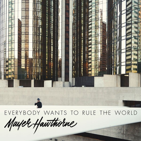 MAYER HAWTHORNE - EVERYBODY WANTS TO RULE THE WORLD