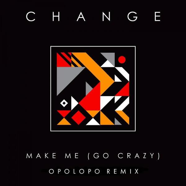 Change, Opolopo - Make Me (Go Crazy) (OPOLOPO Remix)