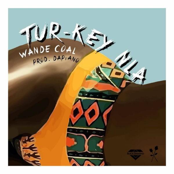 Wande Coal - Tur Key Nla