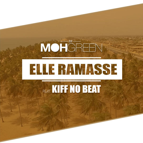 Dj Moh Green Feat Kiff No Beat - Elle Ramasse