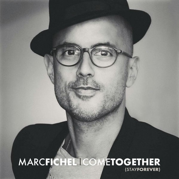 Marc Fichel - Come Together (stay forever)