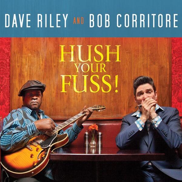 Dave Riley and Bob Corritore - Hush My Fuss