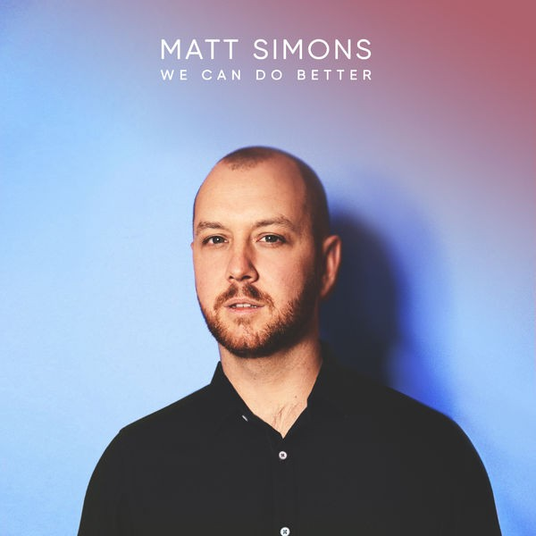 MATT SIMONS - WE CAN DO BETTER
