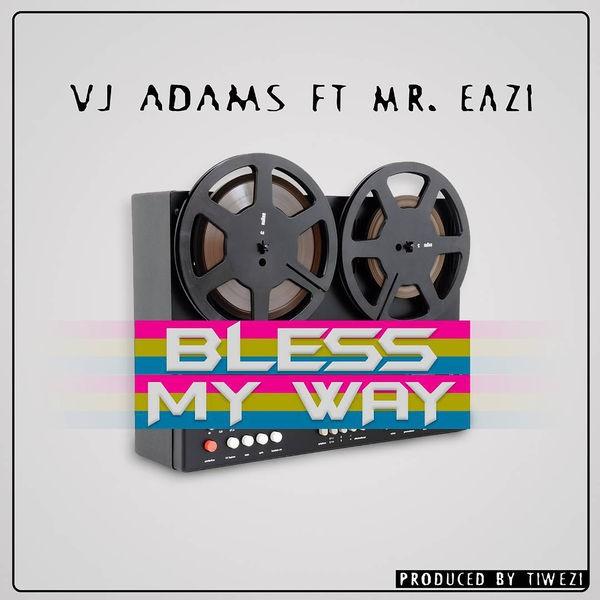 VJ ADAMS FEAT MR EAZI - Bless My Way