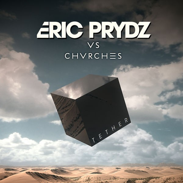 Tether (Eric Prydz Vs. CHVRCHES) - Radio Edit