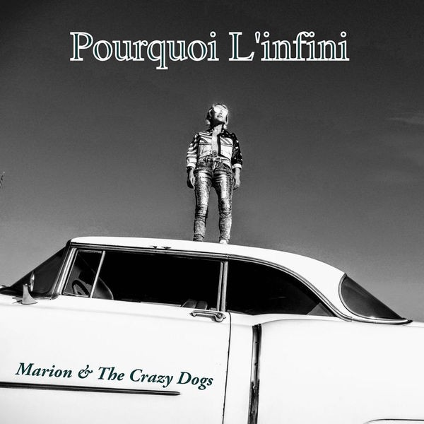 Marion & The Crazy Dogs - Pourquoi L'Infini
