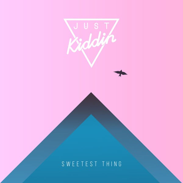 JUST KIDDING - SWEETEST THING