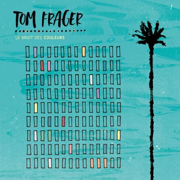 Tom Frager - Le bruit des couleurs