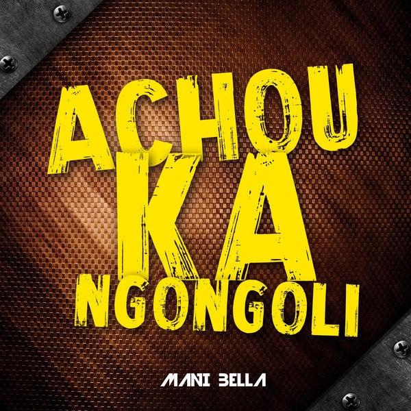 Mani Bella - Achouka Ngongoli
