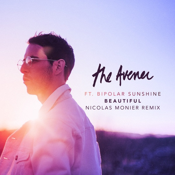 THE AVENER FEAT BIPOLAR SUNSHINE - BEAUTIFUL (NICOLAS MONIER REMIX)