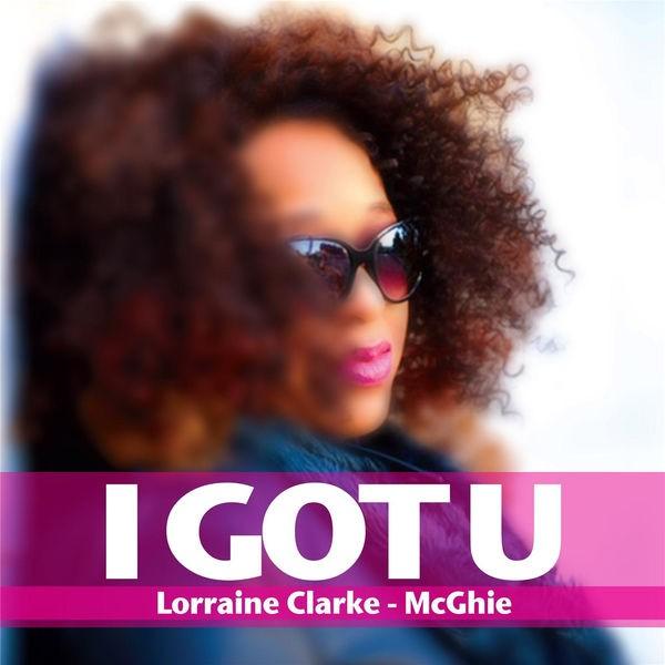 Lorraine Clarke-McGhie - I Got U