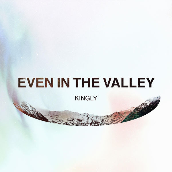 Kingly - Even in the Valley (feat. John Strandell)