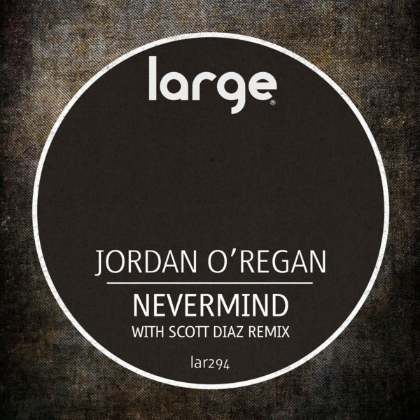 Jordan O'Regan, Scott Diaz - Nevermind (Scott Diaz Grand Plans Rub)