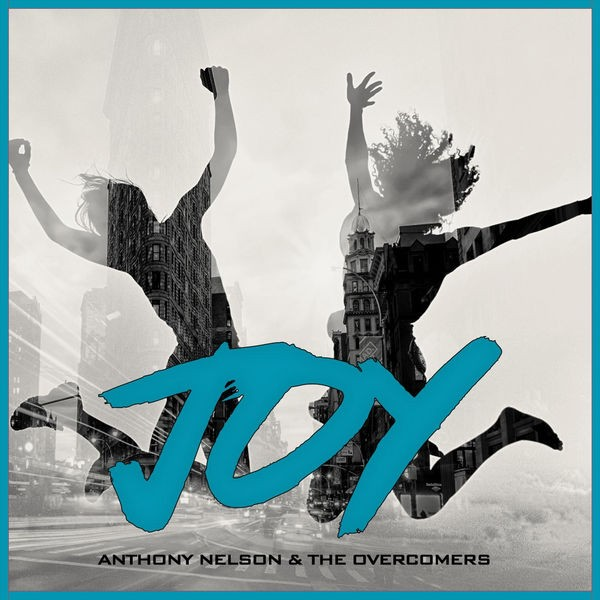 Anthony Nelson and The Overcomers - Joy