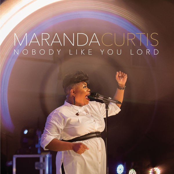 Maranda Curtis - Nobody Like You Lord