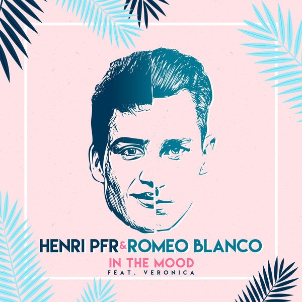 Henri PFR and Romeo Blanco feat. Veronica - In the mood