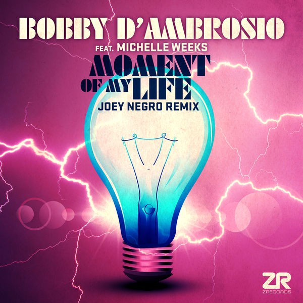 Bobby D'Ambrosio, Michelle Weeks, Joey Negro - Moment Of My Life (JN Closer To The Source Mix)