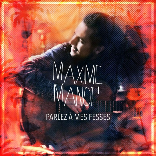 MAXIME MANOT' - PARLEZ A MES FESSES