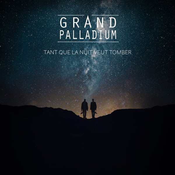 GRAND PALLADIUM - Tant Que La Nuit Veut Tomber