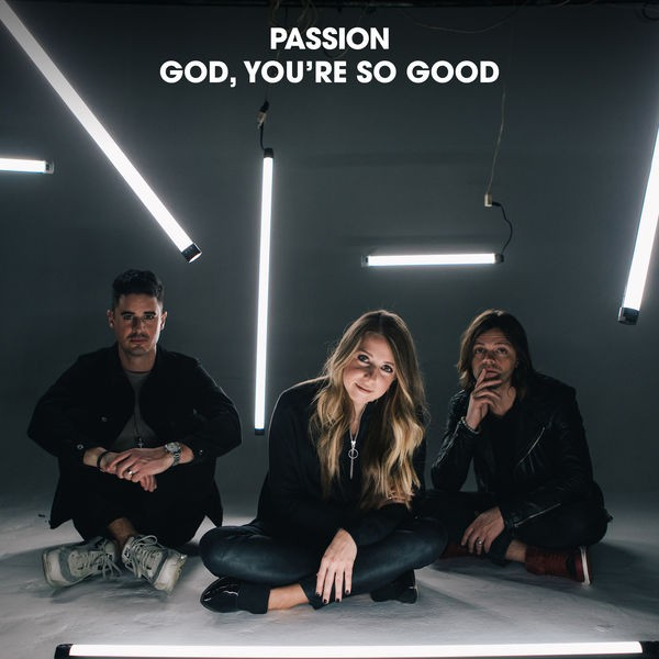 Passion - God, You're So Good (Radio Version) [feat. Kristian Stanfill & Melodie Malone]