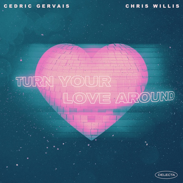 CEDRIC GERVAIS & CHRIS WILLIS - TURN YOUR LOVE AROUND