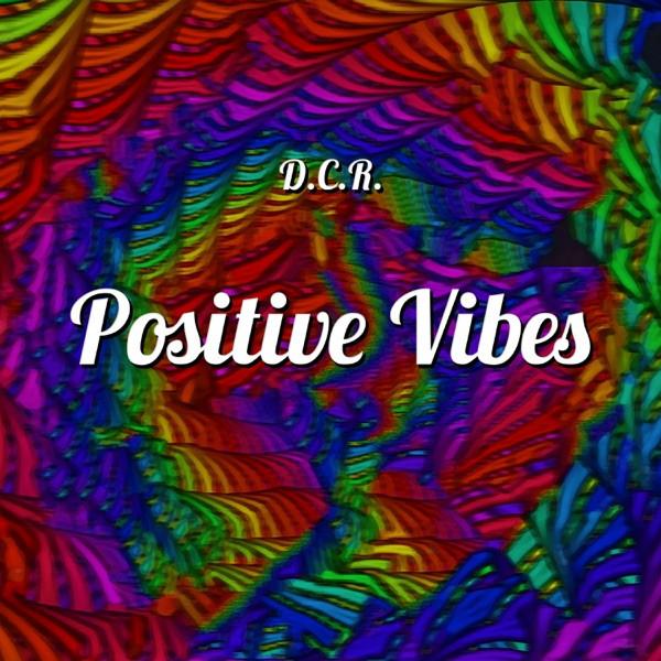 D.C.R - Positive Vibes