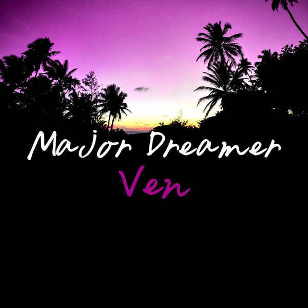 Major Dreamer - Ven