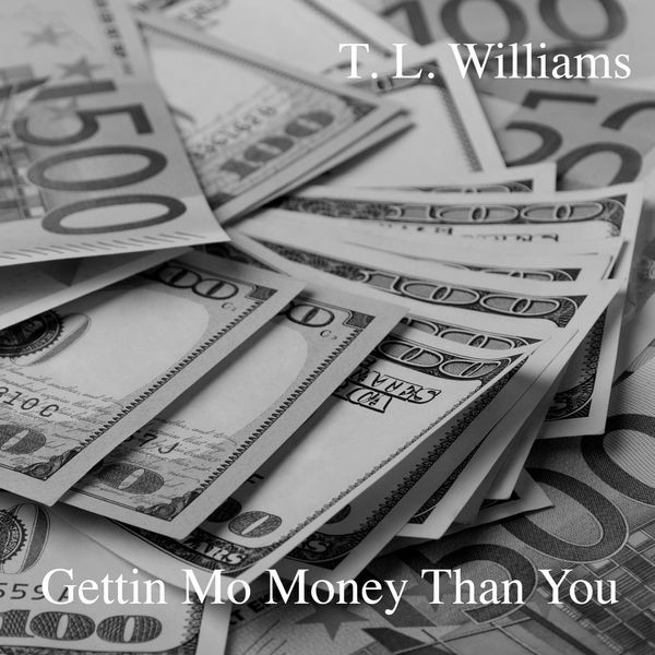 T L Williams - Getting Mo' Money Than You